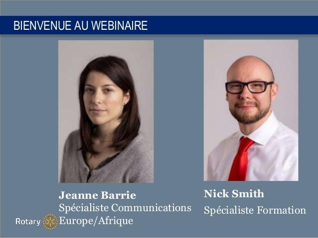 BIENVENUE AU WEBINAIRE Nick Smith Spécialiste Formation Jeanne Barrie Spécialiste Communications Europe/Afrique