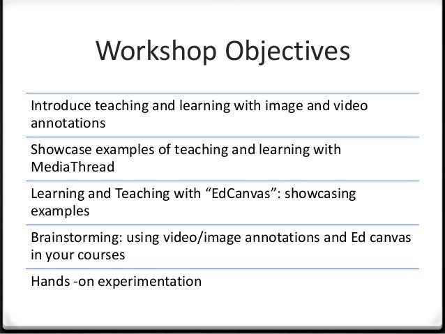 Workshop ObjectivesIntroduce teaching and learning with image and videoannotationsShowcase examples of teaching and learni...