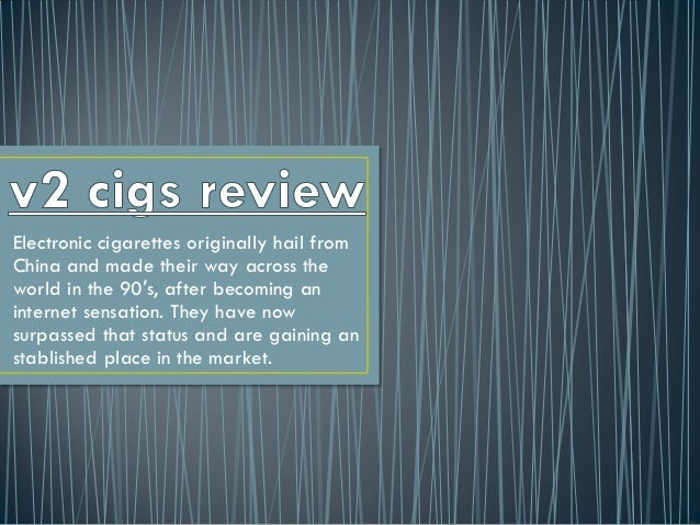 Electronic cigarettes originally hail fromChina and made their way across theworld in the 90′s, after becoming aninternet ...