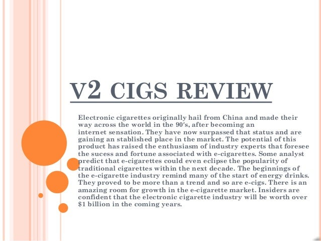 V2 CIGS REVIEWElectronic cigarettes originally hail from China and made theirway across the world in the 90′s, after becom...