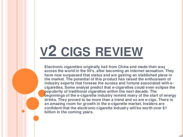V2 CIGS REVIEWElectronic cigarettes originally hail from China and made their wayacross the world in the 90′s, after becom...