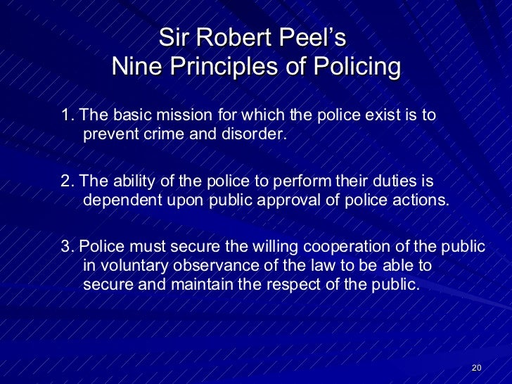 policing robert peel Police history paper name institution the impact of sir robert peel on american policing the english political leader sir robert peel (1788-1850) served as prime minister during 1834-1835 and 1841-1846.