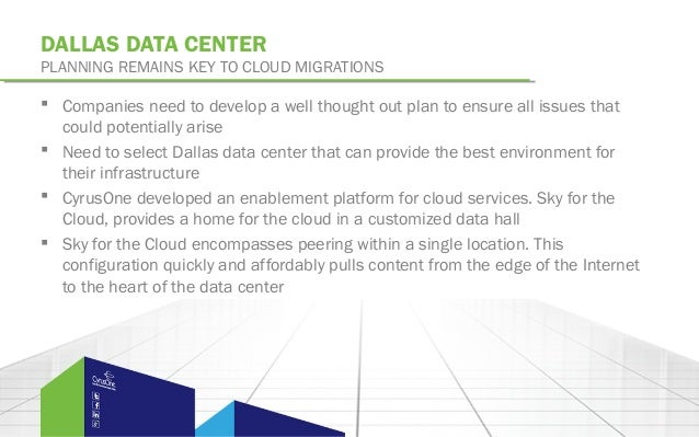 DALLAS DATA CENTERPLANNING REMAINS KEY TO CLOUD MIGRATIONS Companies need to develop a well thought out plan to ensure al...
