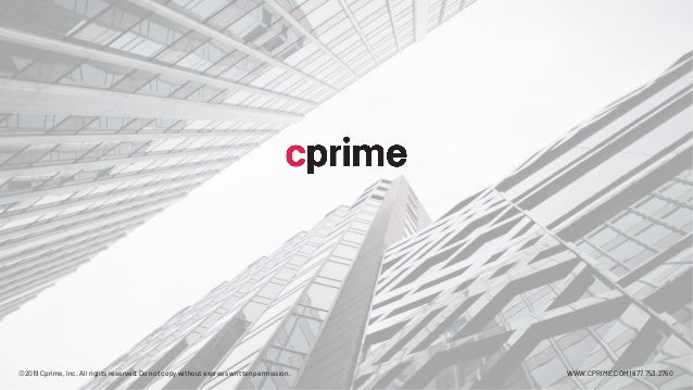 ©2019 Cprime, Inc. All rights reserved. Do not copy without express written permission. WWW.CPRIME.COM | 877.753.2760