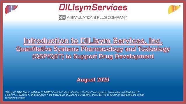 CONFIDENTIAL *DILIsym®, NAFLDsym®, MITOsym®, ADMET Predictor®, GastroPlus® and SimPops® are registered trademarks, and Sim...