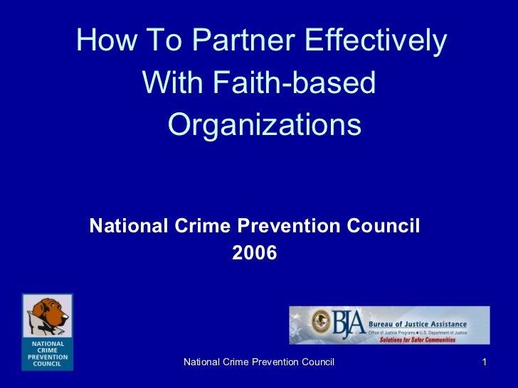 <ul><li>National Crime Prevention Council </li></ul><ul><li>2006 </li></ul>How To Partner Effectively  With Faith-based  O...