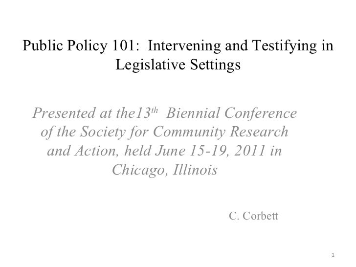 Public Policy 101:  Intervening and Testifying in Legislative Settings Presented at the13 th   Biennial Conference of the ...