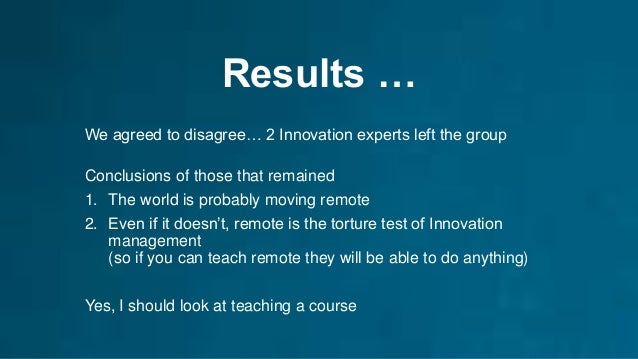 Results … We agreed to disagree… 2 Innovation experts left the group Conclusions of those that remained 1. The world is pr...