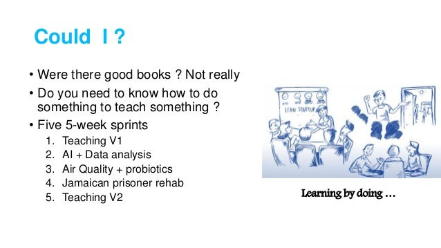Could I ? • Were there good books ? Not really • Do you need to know how to do something to teach something ? • Five 5-wee...