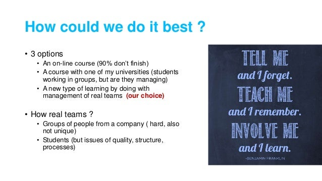 How could we do it best ? • 3 options • An on-line course (90% don't finish) • A course with one of my universities (stude...