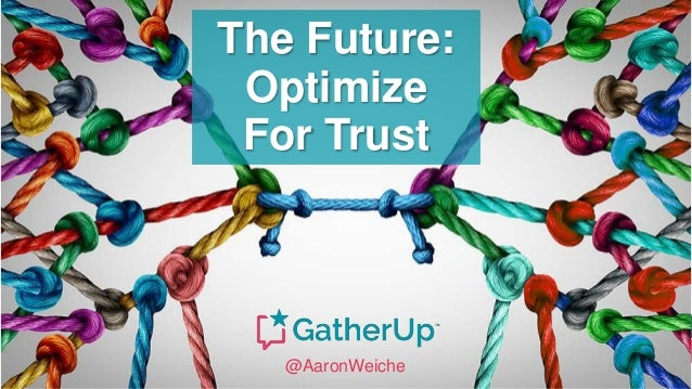 The Future: Optimize For Trust @AaronWeiche