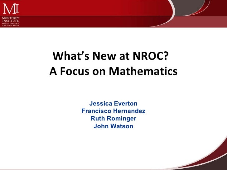 What's New at NROC?   A Focus on Mathematics <ul><li>Jessica Everton </li></ul><ul><li>Francisco Hernandez </li></ul><ul><...