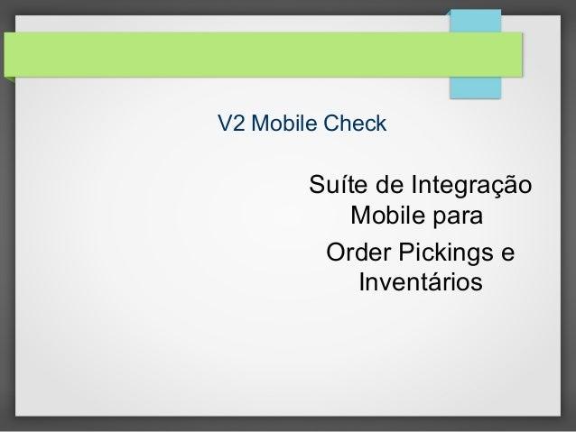 V2 Mobile Check  Suíte de Integração Mobile para Order Pickings e Inventários