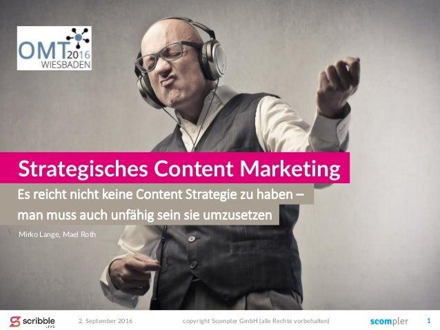Es reicht nicht keine Content Strategie zu haben – Strategisches Content Marketing 2. September 2016 copyright Scompler Gm...