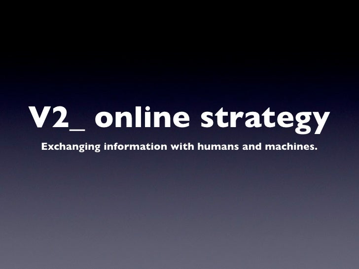 V2_ online strategy Exchanging information with humans and machines.