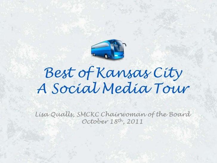 Best of Kansas CityA Social Media TourLisa Qualls, SMCKC Chairwoman of the Board              October 18th, 2011