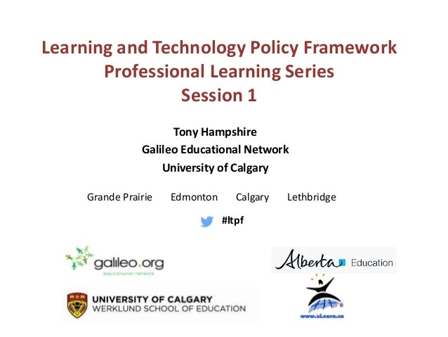 Learning and Technology Policy Framework Professional Learning Series Session 1 Tony Hampshire Galileo Educational Network...