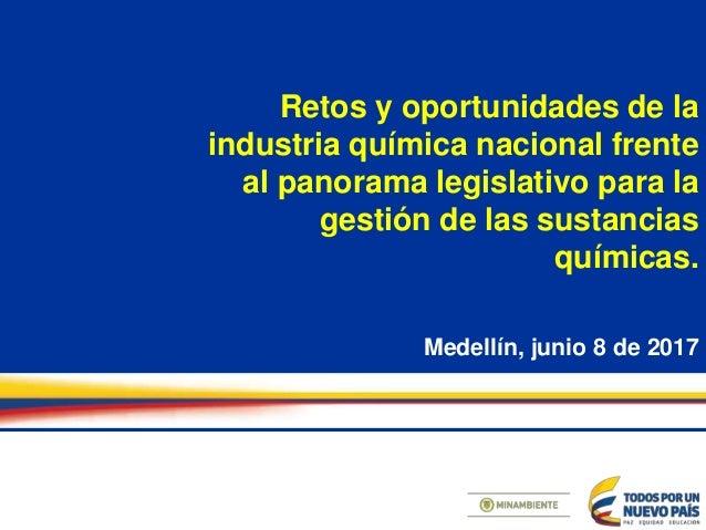 Retos y oportunidades de la industria química nacional frente al panorama legislativo para la gestión de las sustancias qu...