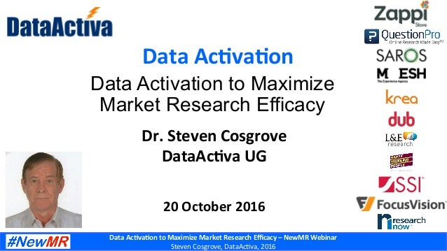 Data	Ac'va'on	to	Maximize	Market	Research	Efficacy	–	NewMR	Webinar	 Steven	Cosgrove,	DataAc1va,	2016	 Data	Ac'va'on	 Dr.	Ste...