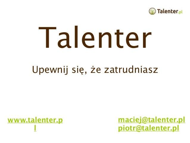 Talenter      Upewnij się, że zatrudniaszwww.talenter.p          maciej@talenter.pl      l                 piotr@talenter.pl