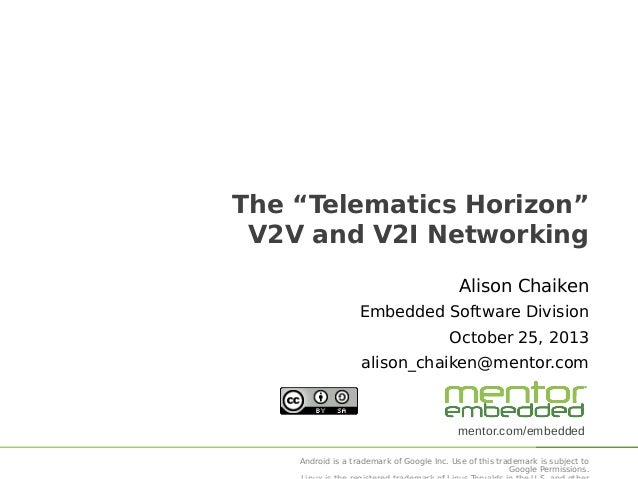 "The ""Telematics Horizon"" V2V and V2I Networking Alison Chaiken Embedded Software Division October 25, 2013 alison_chaiken@..."