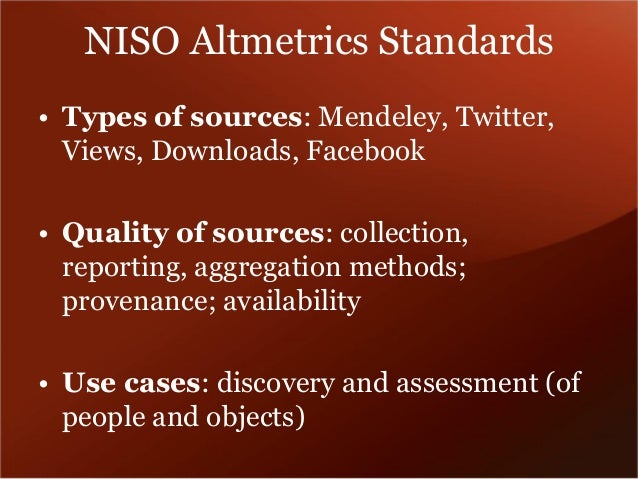 Types of sources  Most altmetrics providers use the following:  •Page views or downloads  •Mendeley readers (articles only...