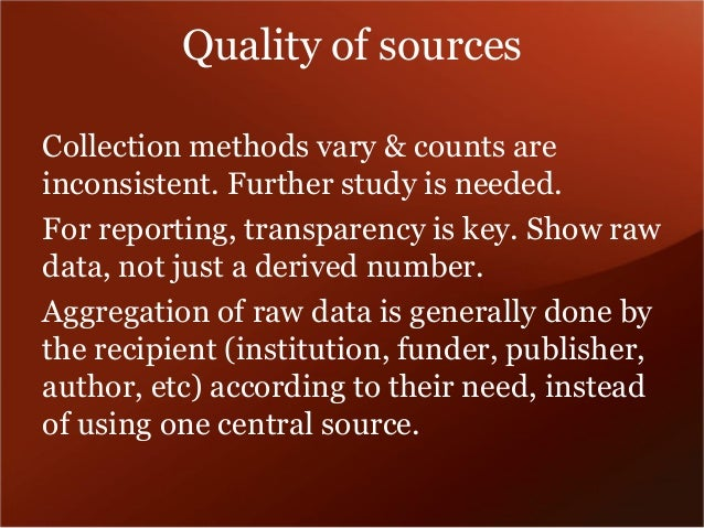 Quality of sources  Understanding and open reporting of provenance is important for community buy-in and long term stabili...