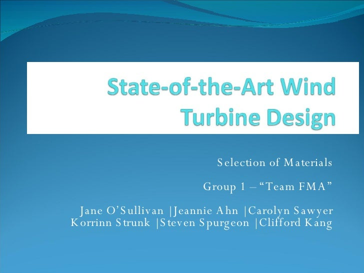 "Selection of Materials Group 1 – ""Team FMA"" Jane O'Sullivan   Jeannie Ahn   Carolyn Sawyer Korrinn Strunk   Steven Spurgeo..."