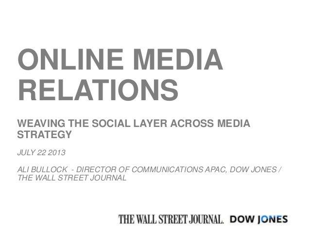 ONLINE MEDIA RELATIONS WEAVING THE SOCIAL LAYER ACROSS MEDIA STRATEGY JULY 22 2013 ALI BULLOCK - DIRECTOR OF COMMUNICATION...