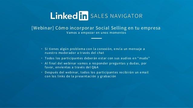 [Webinar] Cómo incorporar Social Selling en tu empresa Vamos a empezar en unos momentos • Si tienes algún problema con la ...