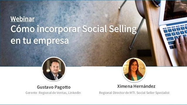 Gustavo Pagotto Gerente Regional de Ventas, LinkedIn Webinar Cómo incorporar Social Selling en tu empresa Ximena Hernández...