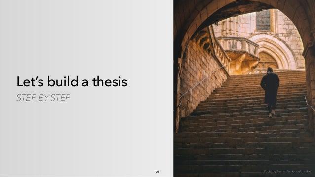 Let's build a thesis STEP BY STEP 23 Photo byJannes JacobsonUnsplash