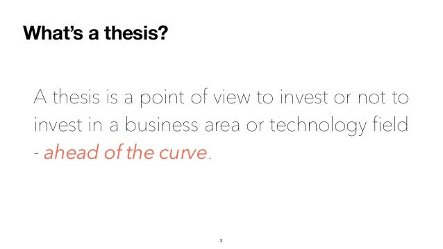 A thesis is a point of view to invest or not to invest in a business area or technology field - ahead of the curve. What's...