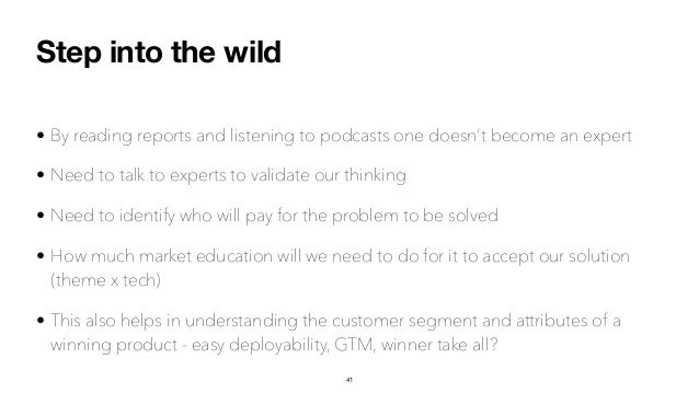 Step into the wild • By reading reports and listening to podcasts one doesn't become an expert • Need to talk to experts t...