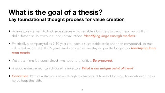 What is the goal of a thesis? Lay foundational thought process for value creation • As investors we want to find large spac...