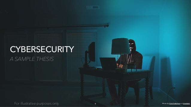 CYBERSECURITY A SAMPLE THESIS 6For illustrative purposes only Photo byClint PattersononUnsplash