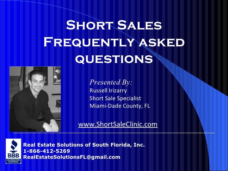 Short Sales Frequently asked questions Real Estate Solutions of South Florida, Inc. 1-866-412-5269 [email_address] Present...