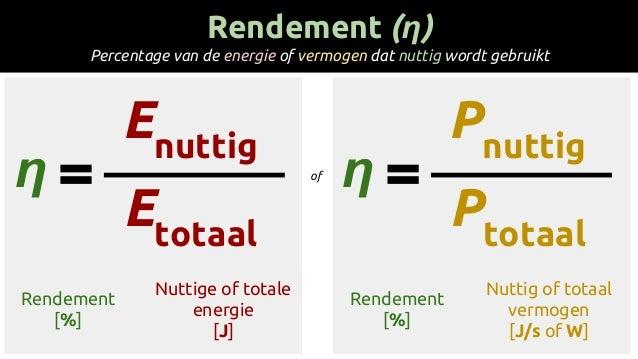 η Pnuttig Ptotaal of Rendement (η) Percentage van de energie of vermogen dat nuttig wordt gebruikt η Enuttig Etotaal Rende...
