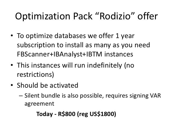 """Optimization Pack """"Rodizio"""" offer• To optimize databases we offer 1 year  subscription to install as many as you need  FBS..."""