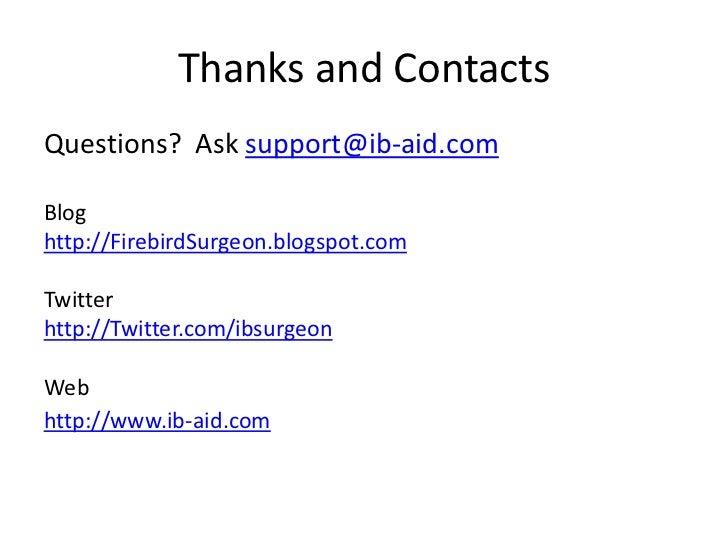 Thanks and ContactsQuestions? Ask support@ib-aid.comBloghttp://FirebirdSurgeon.blogspot.comTwitterhttp://Twitter.com/ibsur...
