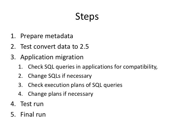 Steps1. Prepare metadata2. Test convert data to 2.53. Application migration  1.   Check SQL queries in applications for co...