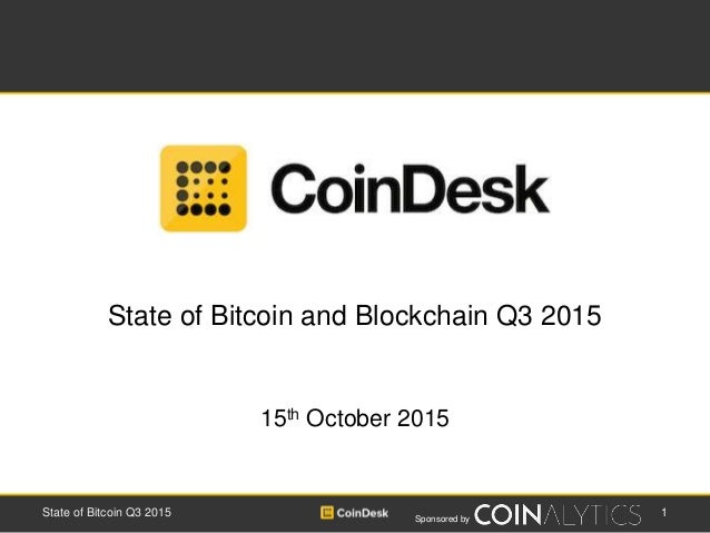 Sponsored by 1State of Bitcoin Q3 2015 State of Bitcoin and Blockchain Q3 2015 15th October 2015