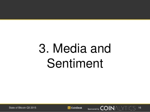 Sponsored by 16State of Bitcoin Q3 2015 3. Media and Sentiment