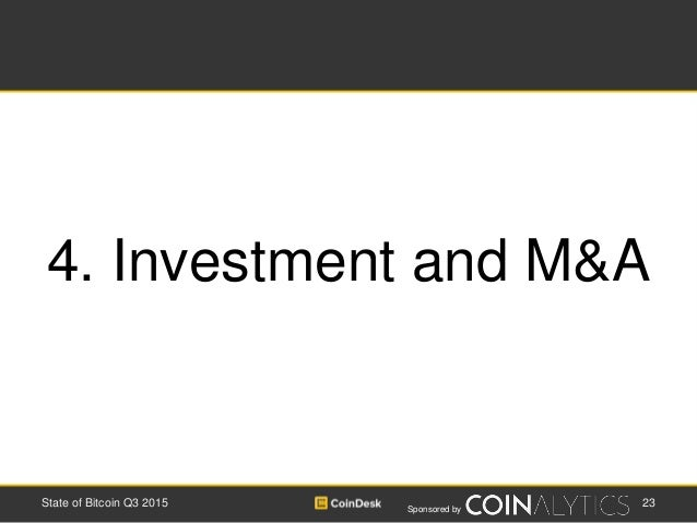 Sponsored by 23State of Bitcoin Q3 2015 4. Investment and M&A