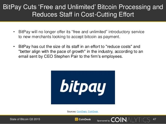 Sponsored by BitPay Cuts 'Free and Unlimited' Bitcoin Processing and Reduces Staff in Cost-Cutting Effort Sources: CoinDes...