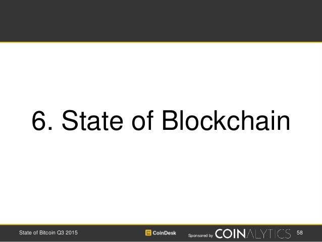 Sponsored by 58State of Bitcoin Q3 2015 6. State of Blockchain