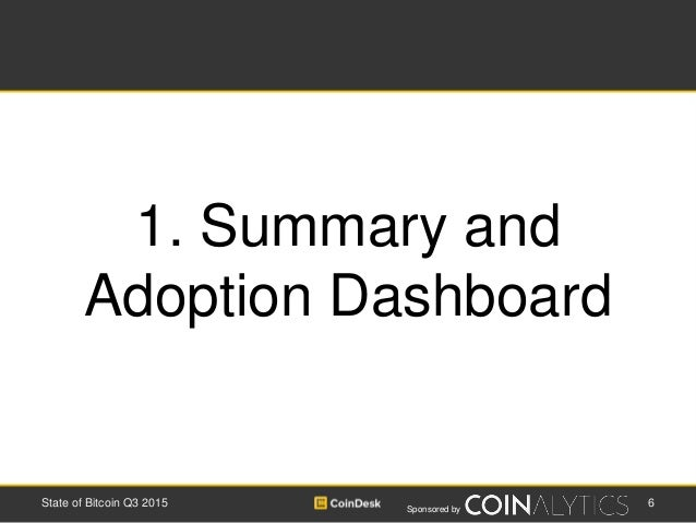 Sponsored by 6State of Bitcoin Q3 2015 1. Summary and Adoption Dashboard