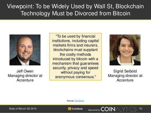 Sponsored by Viewpoint: To be Widely Used by Wall St, Blockchain Technology Must be Divorced from Bitcoin Source: CoinDesk...