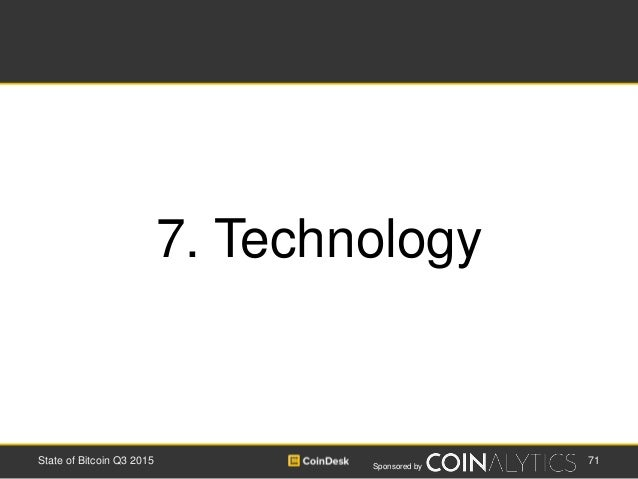 Sponsored by 71State of Bitcoin Q3 2015 7. Technology