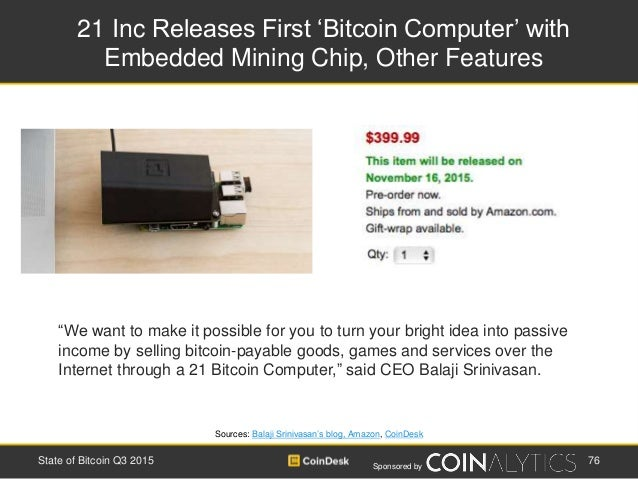 Sponsored by 21 Inc Releases First 'Bitcoin Computer' with Embedded Mining Chip, Other Features 76State of Bitcoin Q3 2015...